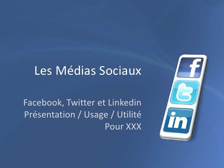 Les Médias Sociaux<br />Facebook, Twitter et LinkedinPrésentation / Usage / UtilitéPour XXX<br />