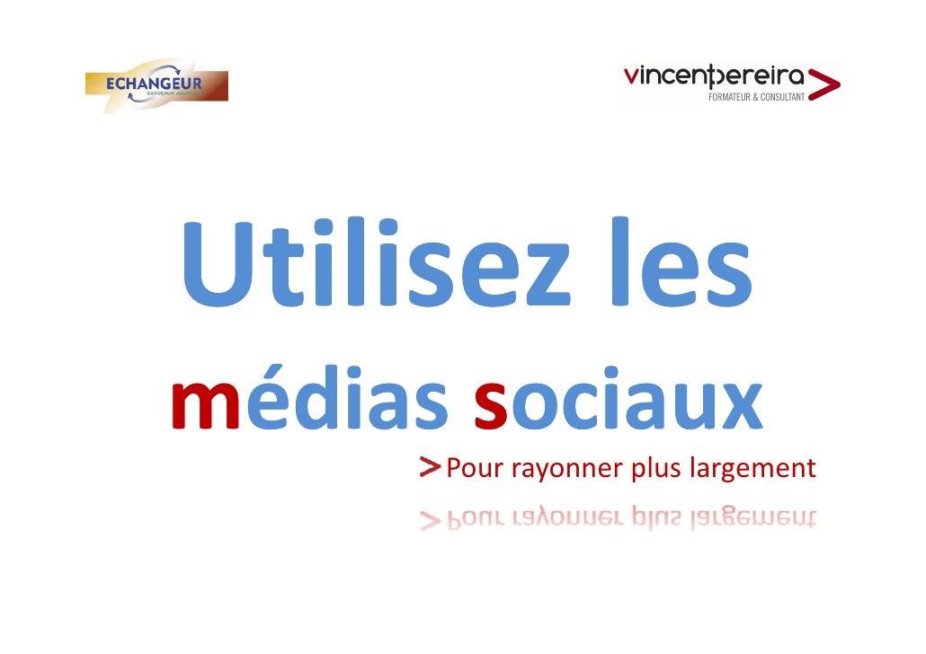 Utilisez les médias sociaux       Pour rayonner plus largement