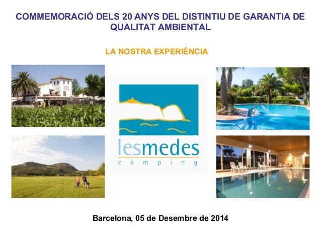 COMMEMORACIÓ DELS 20 ANYS DEL DISTINTIU DE GARANTIA DE QUALITAT AMBIENTAL LA NOSTRA EXPERIÈNCIA Barcelona, 05 de Desembre ...