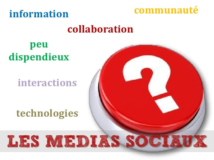 information              communauté            collaboration     peu dispendieux   interactions   technologies  LES MEDIAS...