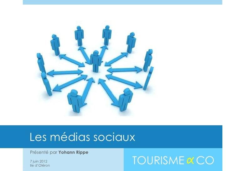Les médias sociauxPrésenté par Yohann Rippe7 juin 2012Ile d'Oléron