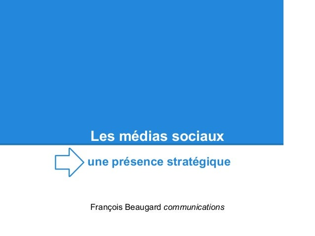 Les médias sociauxune présence stratégiqueFrançois Beaugard communications
