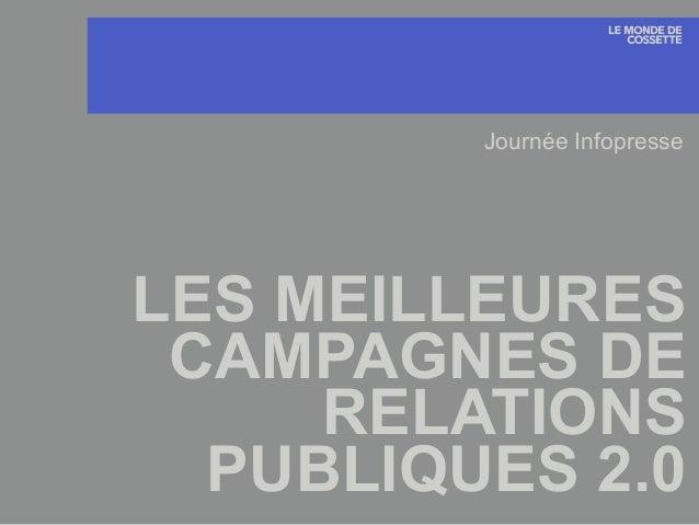 LES MEILLEURES CAMPAGNES DE RELATIONS PUBLIQUES 2.0 Journée Infopresse