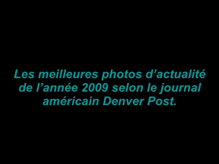 Les meilleures photos d'actualité de l'année 2009 selon le journal américain Denver Post.