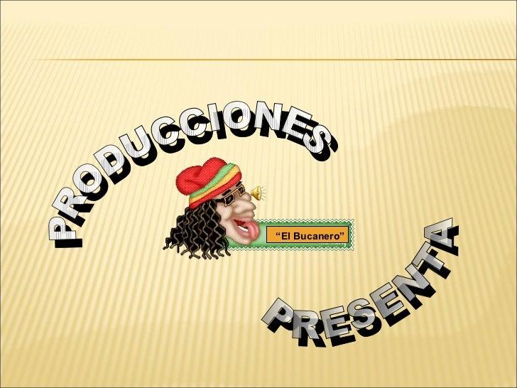 """"""" El Bucanero"""" PRODUCCIONES PRESENTA"""