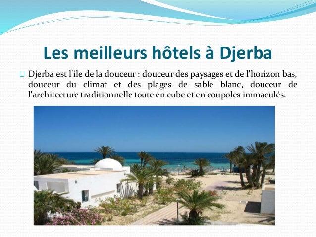 Les meilleurs hôtels à Djerba Djerba est l'ile de la douceur : douceur des paysages et de l'horizon bas, douceur du climat...