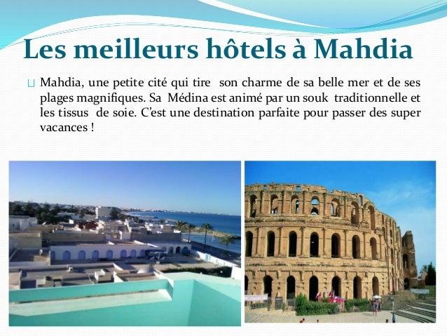 Les meilleurs hôtels à Mahdia Mahdia, une petite cité qui tire son charme de sa belle mer et de ses plages magnifiques. Sa...