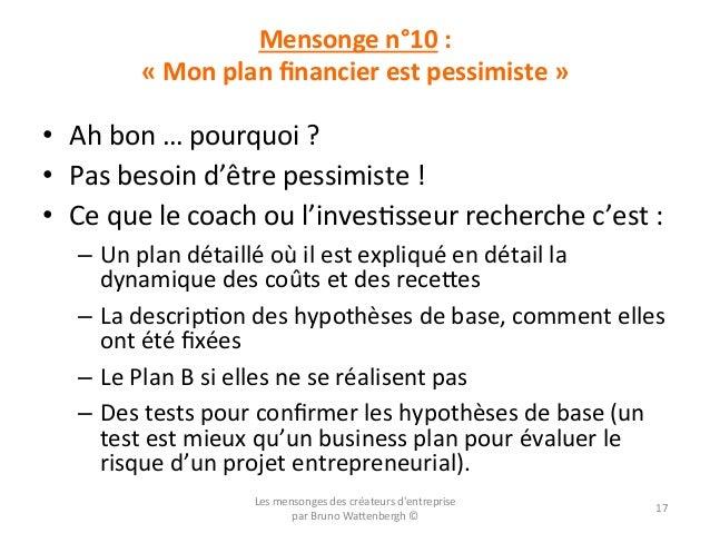 Mensonge  n°10  :       «  Mon  plan  financier  est  pessimiste  »   • Ah  bon  …  pourquoi...