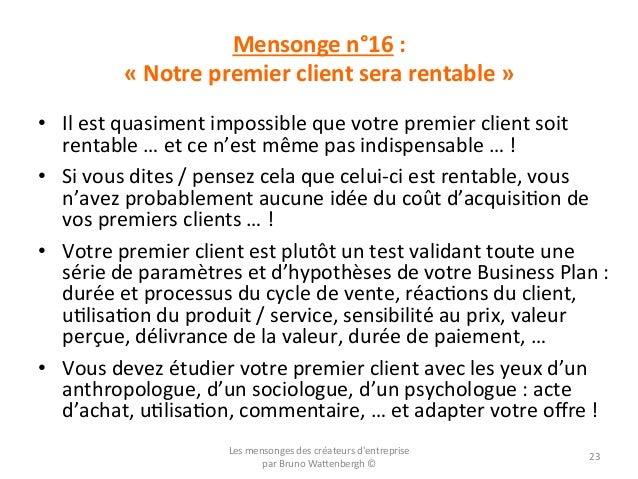 Mensonge  n°16  :       «  Notre  premier  client  sera  rentable  »   • Il  est  quasiment ...