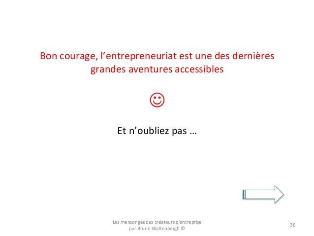 Bon  courage,  l'entrepreneuriat  est  une  des  dernières   grandes  aventures  accessibles   ...