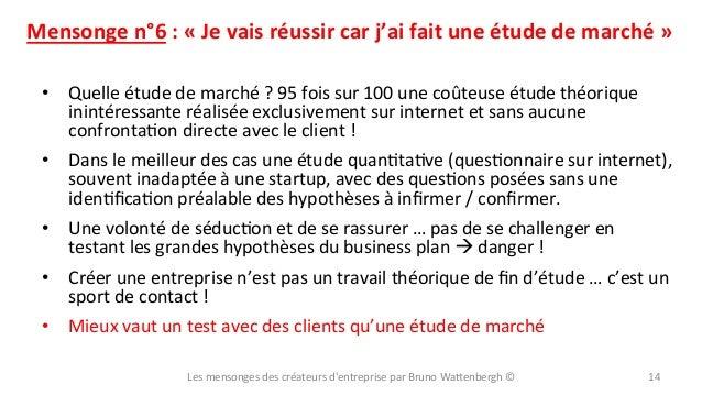 Mensonge  n°6  :  «  Je  vais  réussir  car  j'ai  fait  une  étude  de  marché  »   • Quel...