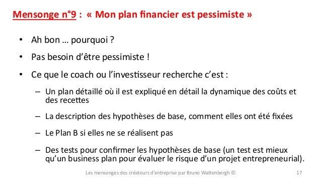 Mensonge  n°9  :    «  Mon  plan  financier  est  pessimiste  »   • Ah  bon  …  pourquoi  ?...