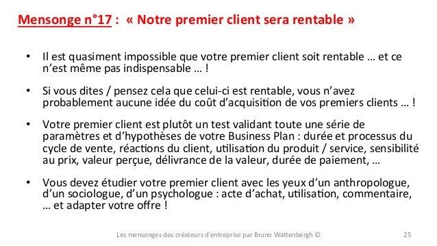 Mensonge  n°17  :    «  Notre  premier  client  sera  rentable  »   • Il  est  quasiment  imp...