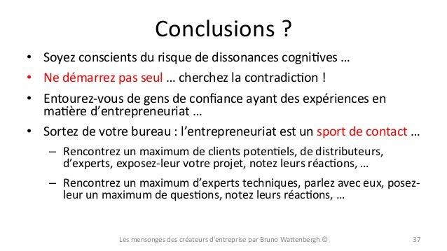 Conclusions  ?   • Soyez  conscients  du  risque  de  dissonances  cogniXves  …     • Ne  démarr...