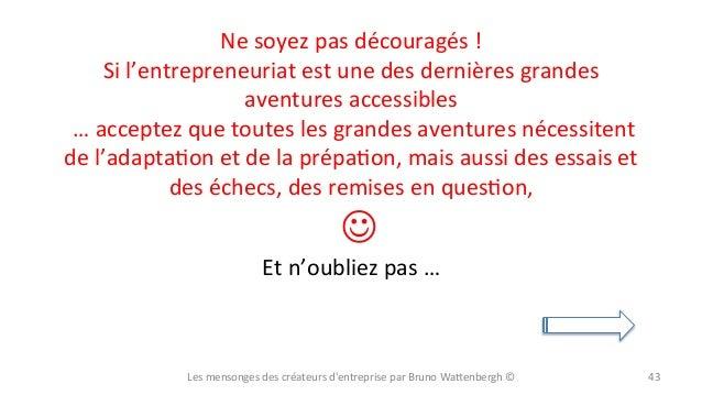 Ne  soyez  pas  découragés  !     Si  l'entrepreneuriat  est  une  des  dernières  grandes   a...