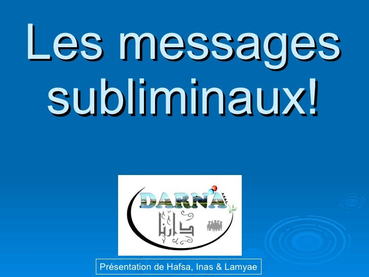 Les messages subliminaux! Présentation de Hafsa, Inas & Lamyae