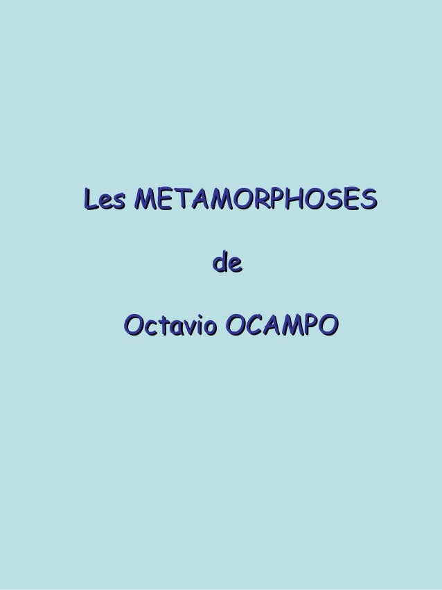 Les METAMORPHOSESLes METAMORPHOSES dede Octavio OCAMPOOctavio OCAMPO