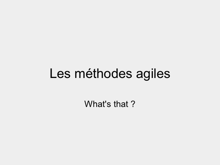 Les méthodes agiles     Whats that ?