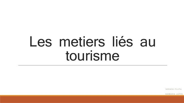 Les metiers liés au tourisme S O R A Y A F I L I P A B Á R B A R A L O P E S