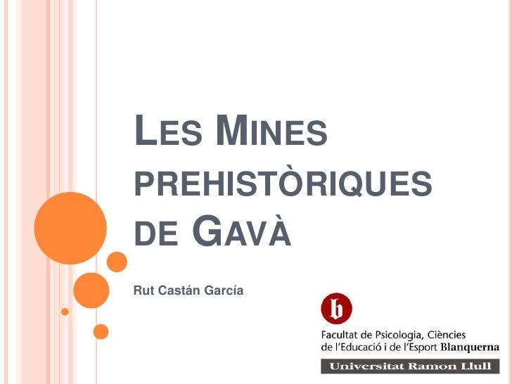 Les Mines prehistòriques de Gavà<br />Rut Castán García<br />