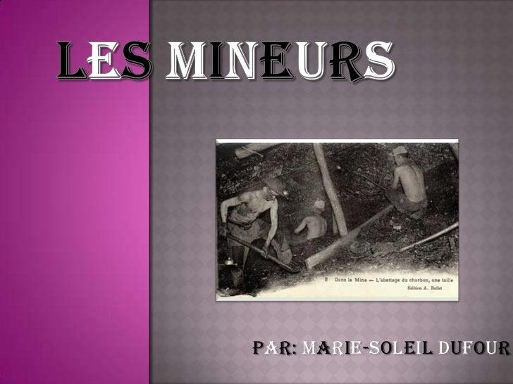 Les Mineurs<br />Par: Marie-Soleil Dufour<br />