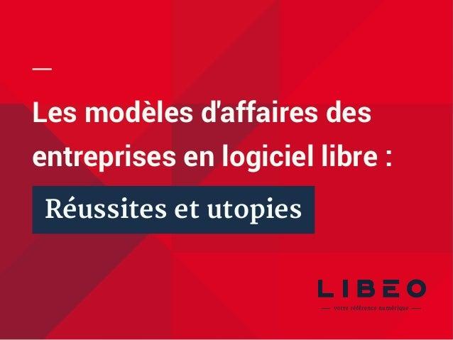 Les modèles d'affaires des entreprises en logiciel libre: Réussites et utopies