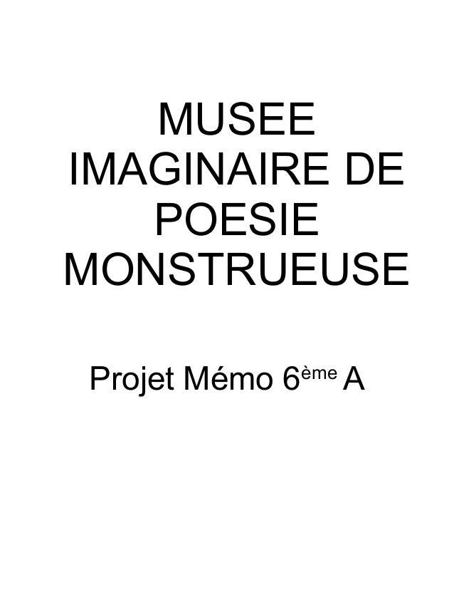 MUSEE IMAGINAIRE DE POESIE MONSTRUEUSE Projet Mémo 6ème A