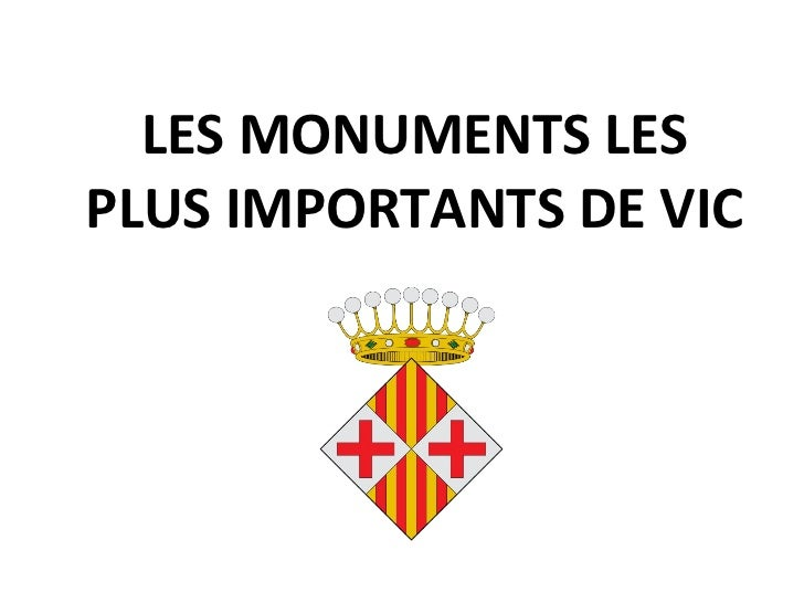 LES MONUMENTS LES PLUS IMPORTANTS DE VIC