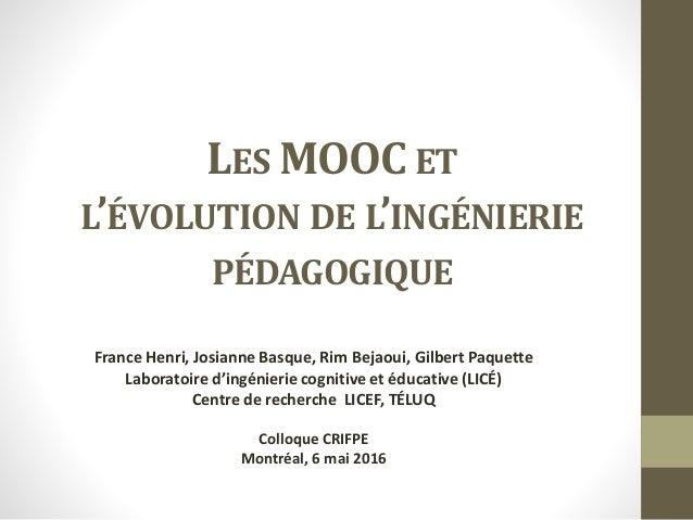 LES MOOC ET L'ÉVOLUTION DE L'INGÉNIERIE PÉDAGOGIQUE France Henri, Josianne Basque, Rim Bejaoui, Gilbert Paquette Laboratoi...