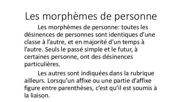 Les morphèmes de personne Les morphèmes de personne: toutes les désinences de personnes sont identiques d'une classe à l'a...