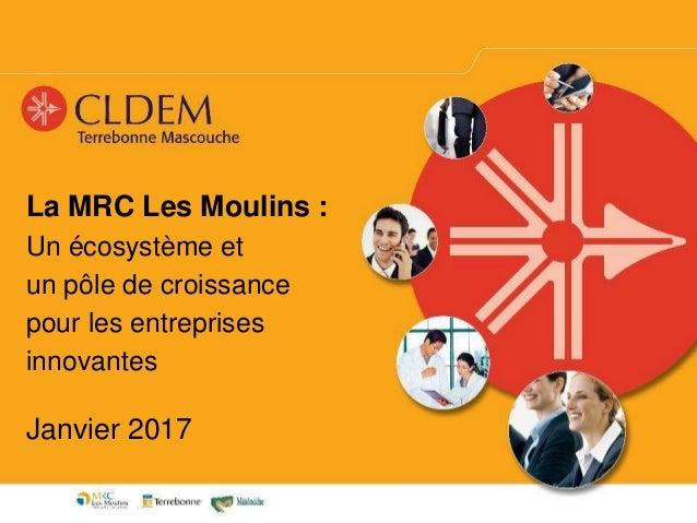 La MRC Les Moulins : Un écosystème et un pôle de croissance pour les entreprises innovantes Janvier 2017