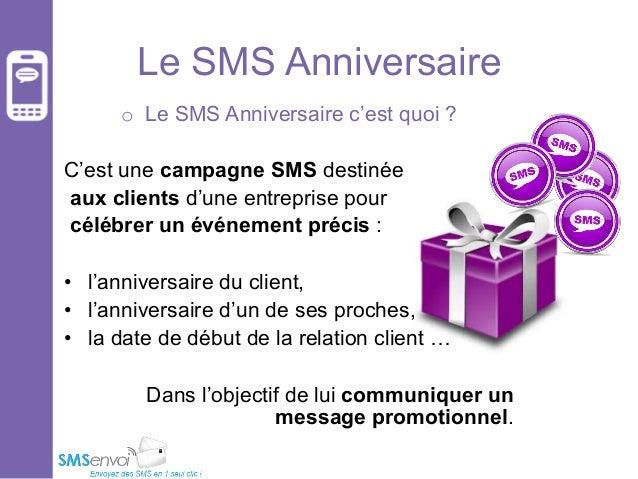 Le SMS Anniversaire o Le SMS Anniversaire c'est quoi ? C'est une campagne SMS destinée aux clients d'une entreprise pour ...