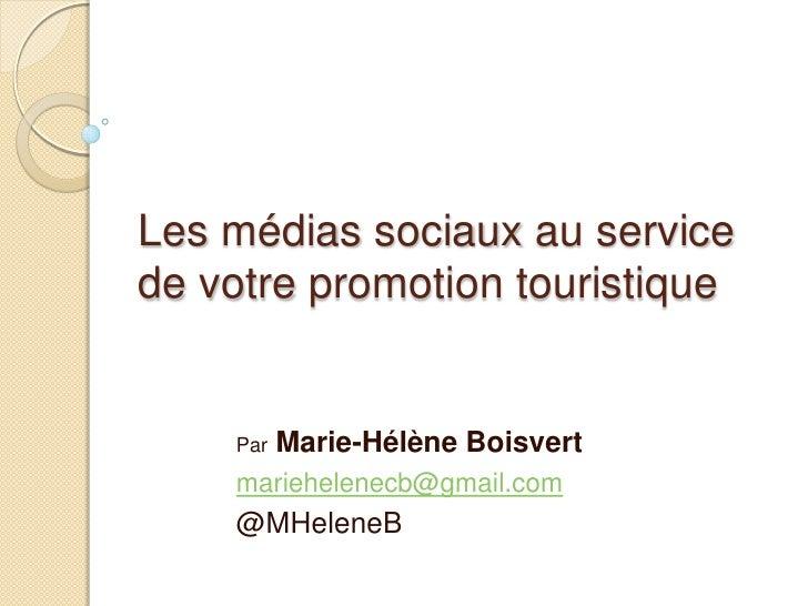 Les médias sociaux au servicede votre promotion touristique    Par   Marie-Hélène Boisvert    mariehelenecb@gmail.com    @...