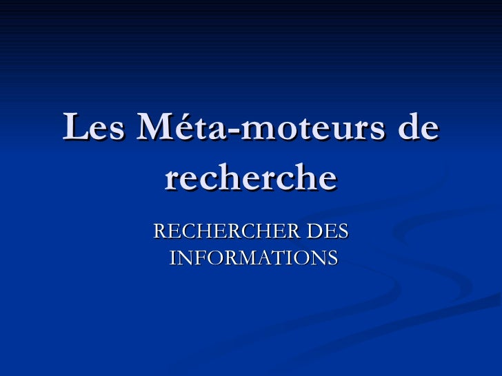 Les Méta-moteurs de recherche RECHERCHER DES INFORMATIONS
