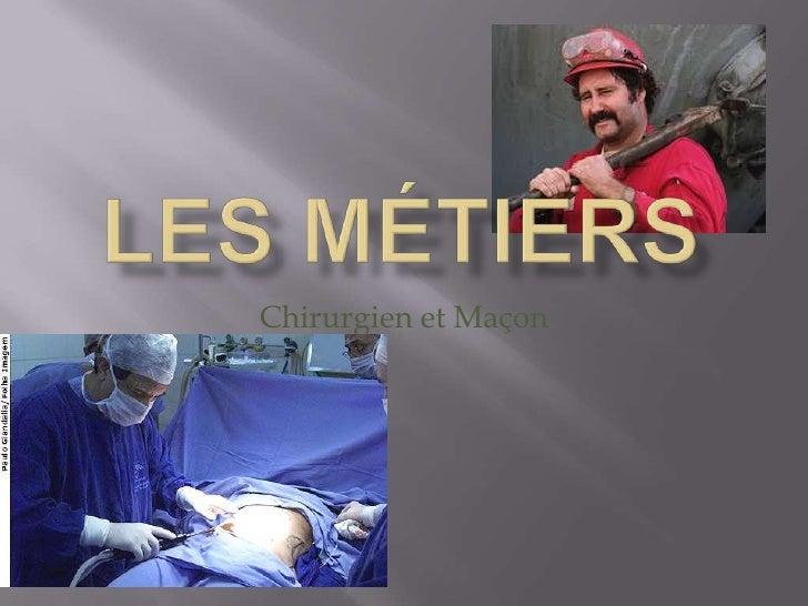 LesMétiers<br />Chirurgien et Maçon<br />