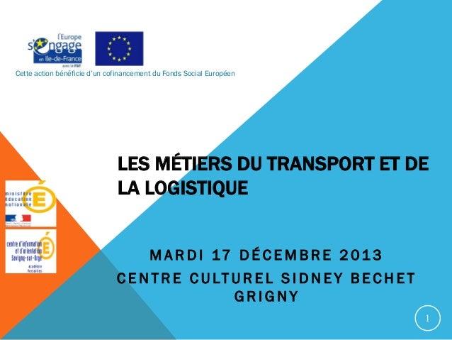 Cette action bénéficie d'un cofinancement du Fonds Social Européen  LES MÉTIERS DU TRANSPORT ET DE LA LOGISTIQUE M A R D I...