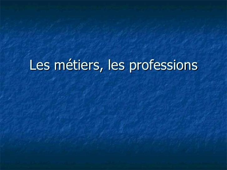 Les métiers, les professions
