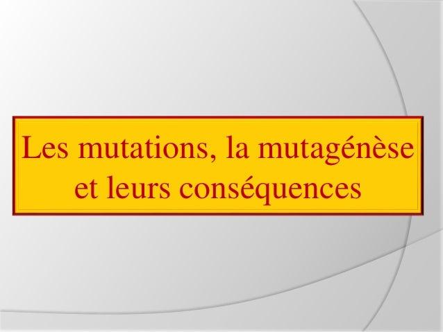 Les mutations, la mutagénèse et leurs conséquences