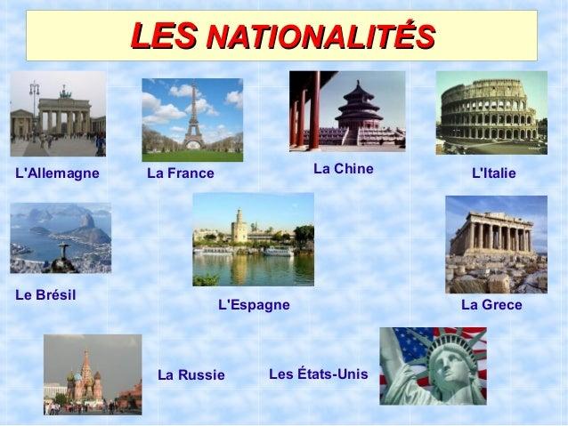 LESLES NATIONALITÉSNATIONALITÉSLESLES NATIONALITÉSNATIONALITÉS L'Allemagne La France Le Brésil L'Espagne L'Italie La Russi...