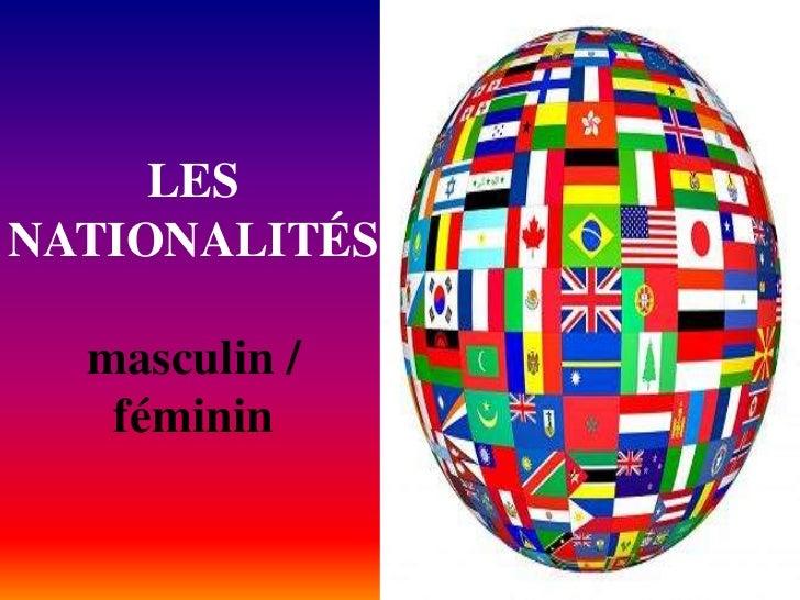 LESNATIONALITÉS  masculin /   féminin
