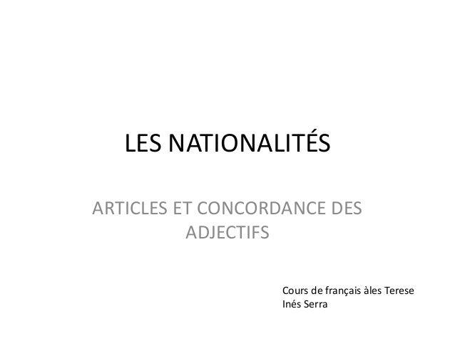 LES NATIONALITÉSARTICLES ET CONCORDANCE DES          ADJECTIFS                  Cours de français àles Terese             ...