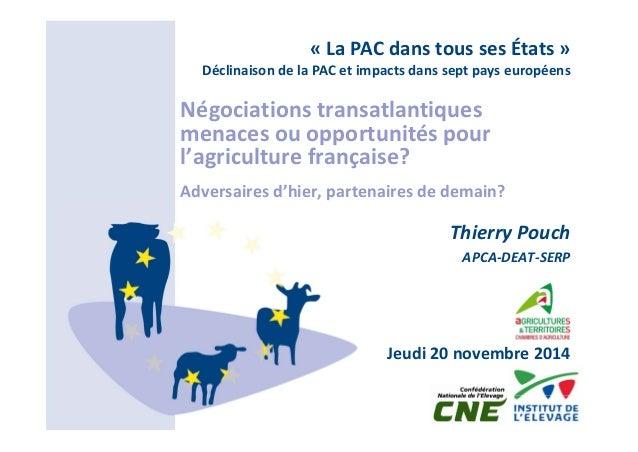 « La PAC dans tous ses États »  Déclinaison de la PAC et impacts dans sept pays européens  Négociations transatlantiques  ...