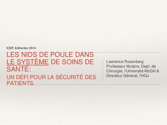 ICSP, Edmonton 2014 LES NIDS DE POULE DANS LE SYSTÈME DE SOINS DE SANTÉ: UN DÉFI POUR LA SÉCURITÉ DES PATIENTS. Lawrence R...