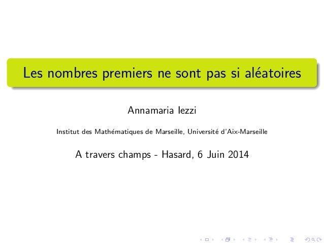 Les nombres premiers ne sont pas si aleatoires  Annamaria Iezzi  Institut des Mathematiques de Marseille, Universite d'Aix...