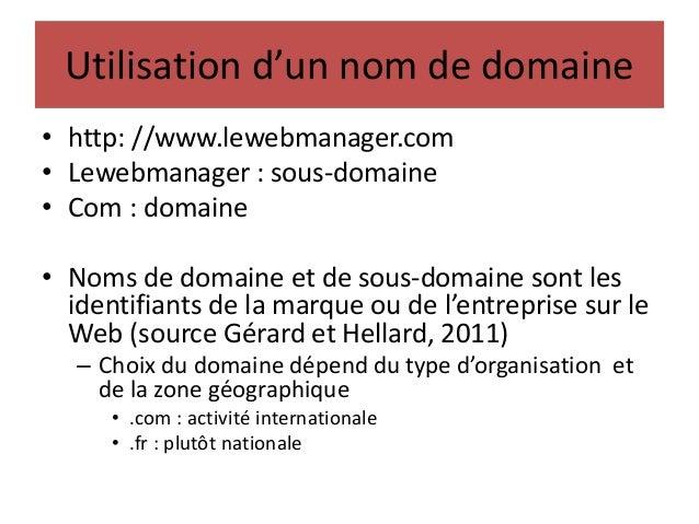 Utilisation d'un nom de domaine • http: //www.lewebmanager.com • Lewebmanager : sous-domaine • Com : domaine • Noms de dom...
