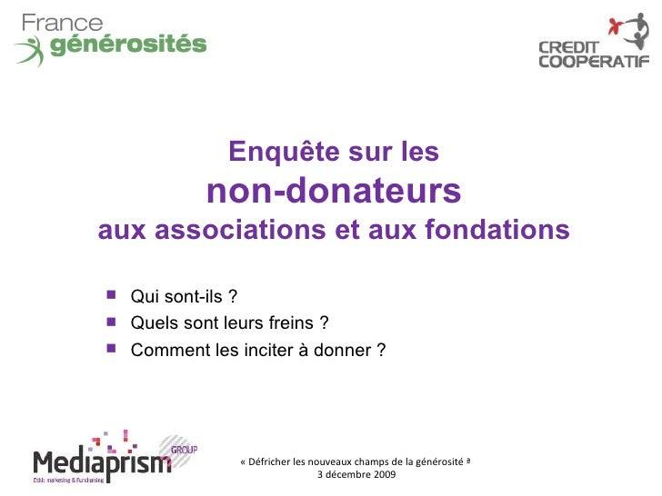 «Défricher les nouveaux champs de la générosité»  3 décembre 2009 Enquête sur les non-donateurs aux associations et aux ...