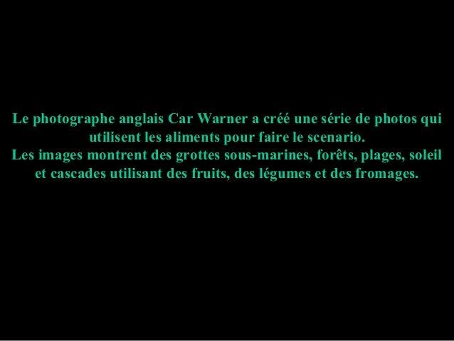 Le photographe anglais Car Warner a créé une série de photos qui           utilisent les aliments pour faire le scenario.L...