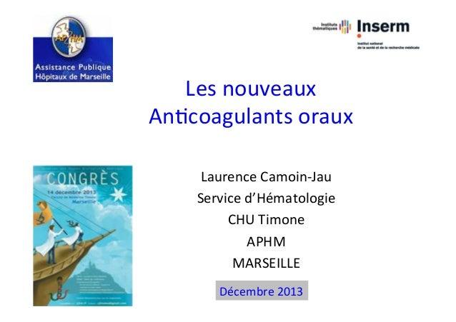 Les  nouveaux   An,coagulants  oraux   Laurence  Camoin-‐Jau   Service  d'Hématologie   CHU  Timone  ...