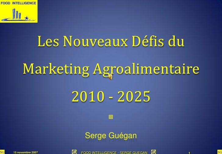 Les Nouveaux Défis du      Marketing Agroalimentaire                    2010 - 2025                                      ...