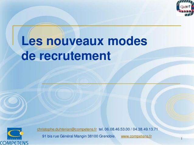 Les nouveaux modes de recrutement christophe.duhterian@competens.fr tel. 06.08.46.53.00 / 04.38.49.13.71 91 bis rue Généra...